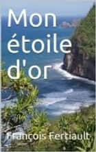 Mon étoile d'or ebook by François Fertiault