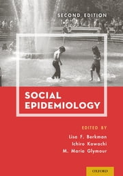 Social Epidemiology ebook by Lisa F. Berkman, PhD,Ichiro Kawachi, MD, PhD,Maria Glymour, ScD