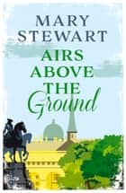 Airs Above the Ground - The suspenseful, romantic story that will sweep you off your feet ebook by Mary Stewart