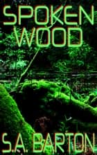 Spoken Wood ebook by S. A. Barton