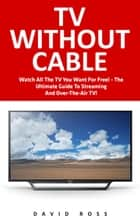 TV Without Cable ebook by David Ross