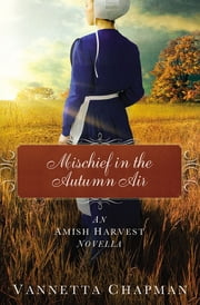 Mischief in the Autumn Air - An Amish Harvest Novella ebook by Vannetta Chapman