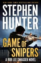 Game of Snipers ebook by Stephen Hunter