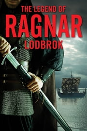 The Legend of Ragnar Lodbrok - Viking King and Warrior ebook by Christopher Van Dyke