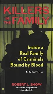 Killers in the Family - Inside a Real Family of Criminals Bound by Blood ebook by Robert L. Snow