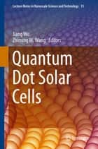 Quantum Dot Solar Cells ebook by Jiang Wu,Zhiming M. Wang