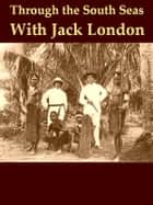 Through the South Seas with Jack London ebook by Martin Johnson,Ralph D. Harrison, Introduction