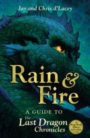 Rain and Fire: A Guide to the Last Dragon Chronicles ebook by Jay D'lacey,Chris D'Lacey