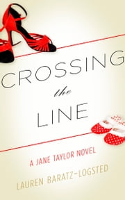 Crossing the Line - A Jane Taylor Novel ebook by Lauren Baratz-Logsted