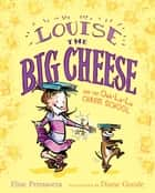 Louise the Big Cheese and the Ooh-la-la Charm School ebook by Elise Primavera, Diane Goode