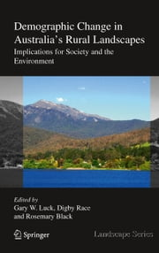 Demographic Change in Australia's Rural Landscapes - Implications for Society and the Environment ebook by Gary W. Luck,Digby Race,Rosemary Black