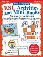 Easy & Engaging ESL Activities and Mini-Books for Every Classroom: Terrific Teaching Tips, Games, Mini-Books & More to Help New Students From Every Na ebook by Einhorn, Kama