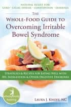 The Whole-Food Guide to Overcoming Irritable Bowel Syndrome - Strategies and Recipes for Eating Well With IBS, Indigestion, and Other Digestive Disorders ebook by Laura Knoff, NC
