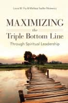 Maximizing the Triple Bottom Line Through Spiritual Leadership ebook by Louis Fry,Melissa Nisiewicz