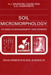 Soil Micromorphology: Studies in Management and Genesis ebook by Ringrose-Voase, A.J.