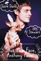 Shut Your Face, Anthony Pace! ebook by Claire Davis, Al Stewart