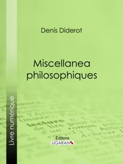 Miscellanea philosophiques ebook by Ligaran,Denis Diderot