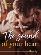 The sound of your heart - The senses, Livre 2 eBook by Marie Sorel