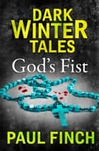 God's Fist (Dark Winter Tales) ebook by Paul Finch