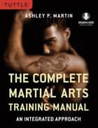 Complete Martial Arts Training Manual - An Integrated Approach (Downloadable Media Included) ebook by Ashley Martin