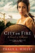 City on Fire - A Novel of Pompeii ebook by Tracy L. Higley