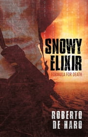 Snowy Elixir - Formula for Death ebook by Roberto de Haro