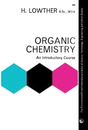 Organic Chemistry: An Introductory Course ebook by Lowther, H.