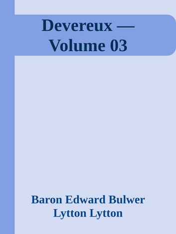 Devereux — Volume 03 ebook by Baron Edward Bulwer Lytton Lytton