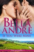 If You Were Mine: The Sullivans 電子書 by Bella Andre