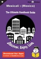 Ultimate Handbook Guide to Mexicali : (Mexico) Travel Guide ebook by Burt Mcvay