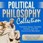 Political Philosophy Collection: Common Sense, Candide, Anthem, and The Communist Manifesto audiobook by Thomas Paine, Voltaire, Ayn Rand,...
