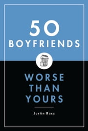 50 Boyfriends Worse Than Yours ebook by Justin Racz