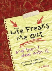 Life Freaks Me Out: And Then I Deal with It ebook by Hong, K. L.