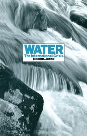 Water - The International Crisis ebook by Robin Clarke