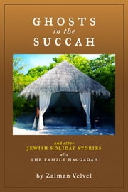 Ghosts in the Succah and Other Jewish Holiday Stories - also The Family Haggadah ebook by Zalman Velvel