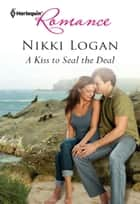 A Kiss to Seal the Deal ebook by Nikki Logan