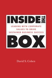 Inside the Box - Leading With Corporate Values to Drive Sustained Business Success ebook by David S. Cohen