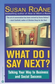 What Do I Say Next? - Talking Your Way to Business and Social Success ebook by Susan RoAne