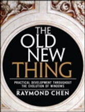 Old New Thing - Practical Development Throughout the Evolution of Windows, The ebook by Raymond Chen