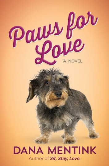 Paws for Love - A Novel for Dog Lovers ebook by Dana Mentink