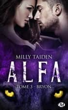Bryon - A.L.F.A., T3 ebook by Milly Taiden, Hélène Assens