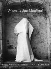Where Is Ana Mendieta? - Identity, Performativity, and Exile ebook by Jane Blocker