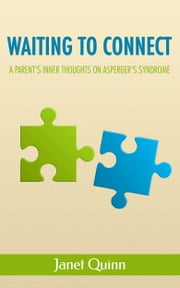 Waiting to Connect - A Parent's Inner Thoughts on Asperger's Syndrome ebook by J. M. Quinn