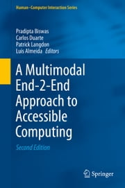 A Multimodal End-2-End Approach to Accessible Computing ebook by Pradipta Biswas,Carlos Duarte,Patrick Langdon,Luis Almeida