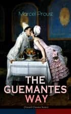 THE GUERMANTES WAY (French Classics Series) - The Ways of the Parisian High Society (In Search of Lost Time) ebook by Marcel Proust, C. K. Scott Moncrieff