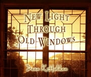 New Light Through Old Windows - A Pictorial Book of Affirmations ebook by Dean K Holden