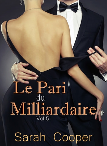 Le Pari de Milliardaire vol. 5 ( Mâle Alpha ) ebook by Sarah Cooper