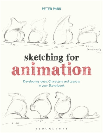 Sketching for Animation - Developing Ideas, Characters and Layouts in Your Sketchbook ebook by Professor Peter Parr