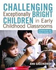 Challenging Exceptionally Bright Children in Early Childhood Classrooms ebook by Ann Gadzikowski