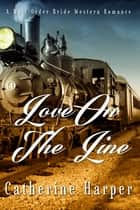 Mail Order Bride: Love On The Line ebook by Catherine Harper
